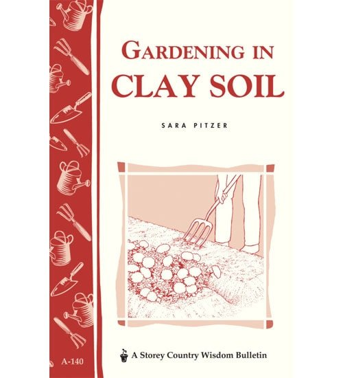 Gardening in clay soil by sara pitzer planet natural for Soil 2017 book